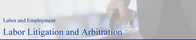 Labor Litigation and Arbitration